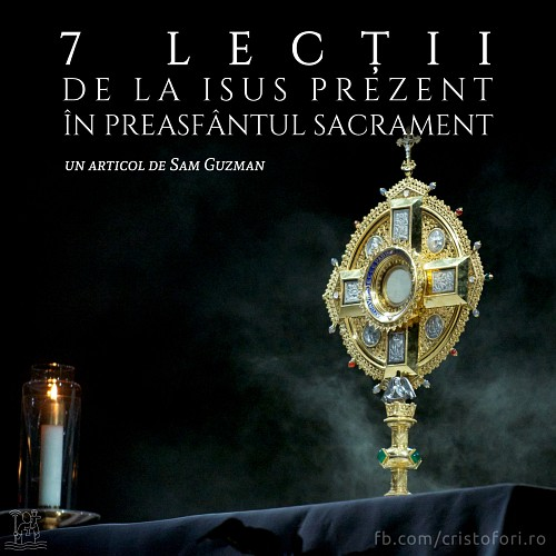 7 lecții de la Isus prezent în Preasfântul Sacrament