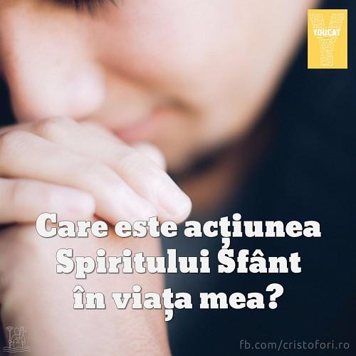 Care este acțiunea Spiritului Sfânt în viața mea?