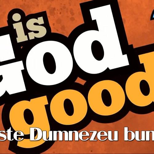 Este Dumnezeu bun?