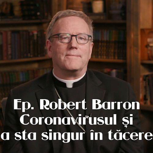 Episcopul Barron despre carantina provocată de coronavirus