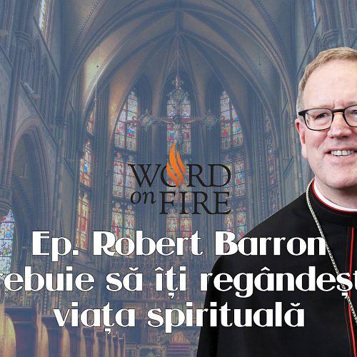 Trebuie să îți regândești viața spirituală